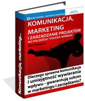 eBook - Komunikacja, Marketing I Zarządzanie Projektem Wg Polskiego Chucka Norrisa